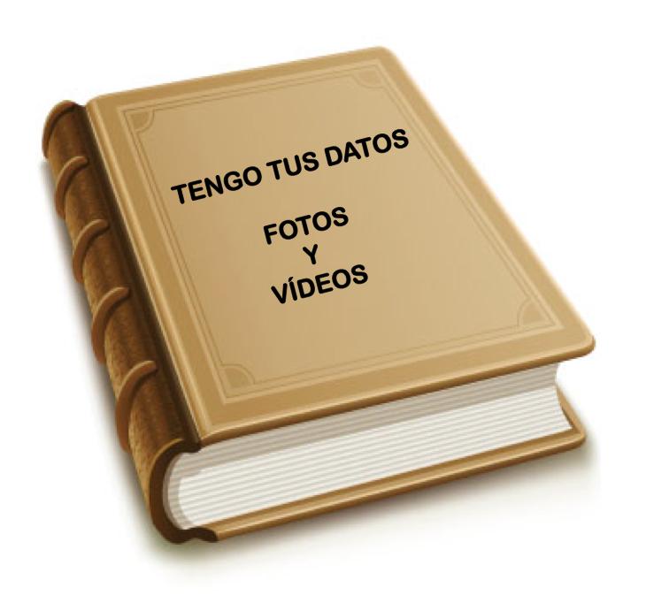 TENGO TUS DATOS, FOTOS Y VIDEOS